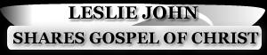 LESLIE  JOHN SHARES GOSPEL